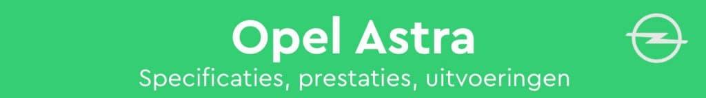 Opel Astra Private Lease specificaties, prestaties, uitvoeringen