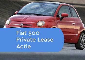 Fiat 500 Private Lease Actie
