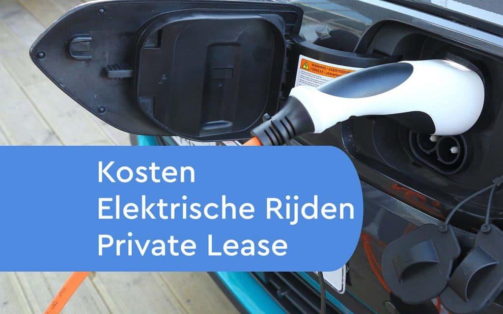 Kosten Elektrisch Rijden bij Private Lease
